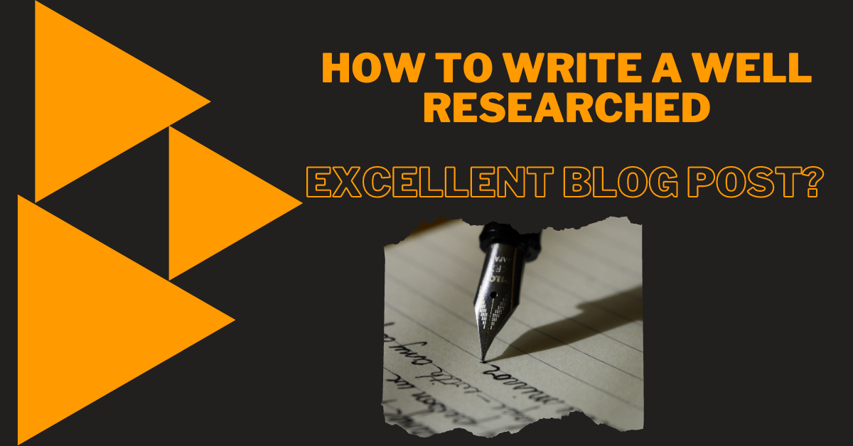 how to write a well-researched excellent blog post?